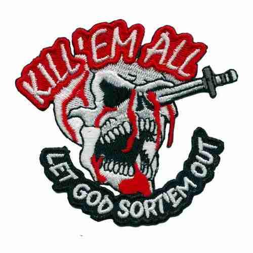 Kill em all let god sort em out Military patch