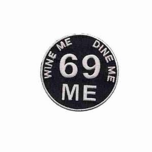 Wine Me, Dine Me, 69 Me Nasty Patch