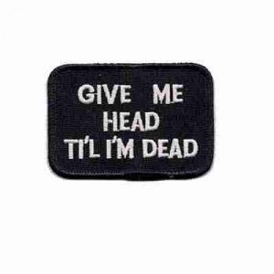 Give me head til I'm dead iron on patch Nasty Patches